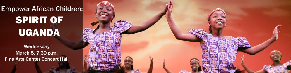 Spirit Of Uganda Wednesday, March 5, 7:30 p.m., Fine Arts Center Concert Hall