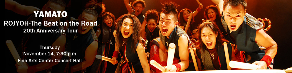 YAMATO: ROJYAH –THE BEAT ON THE ROAD 20TH ANNIVERSARY TOUR, THURSDAY, NOVEMBER 14, 7:30P.M., FINE ARTS CENTER CONCERT HALL