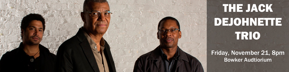The Jack Dejohnette Trio Friday, November 21 @ 8:00pm in Bowker Auditorium