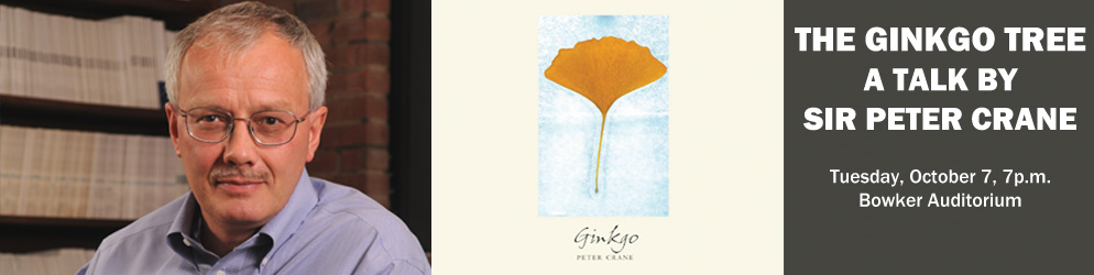 The Gingko Tree: A Talk by Sir Peter Crane Tuesday, October 7 @ 7pm Bowker Auditorium
