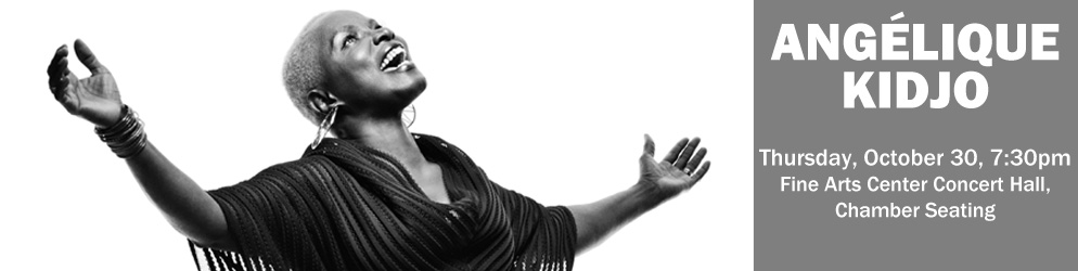Anjelique Kidjo Thursday, October 30 @ 7:30pm in the Fine Arts Center Concert Hall Chamber Seating