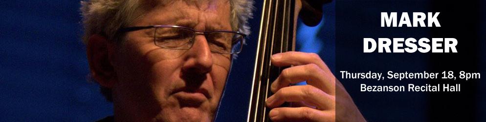 Mark Dresser Thursday, September 18 @ 8:00pm in the Bezanson Recital Hall