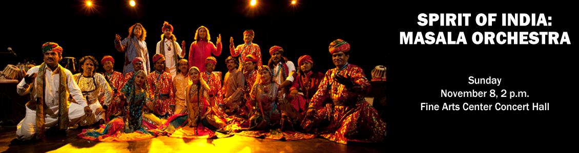Spirit of India: Masala Orchestra Sunday, November 8, 2:00 p.m. Fine Arts Center Concert Hall