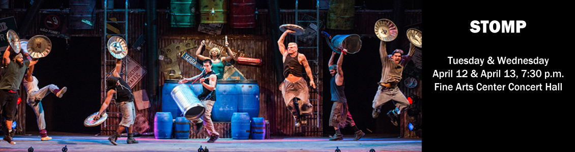 Stomp Tuesday & Wednesday, April 12 & April 13, 7:30 p.m. Fine Arts Center Concert Hall