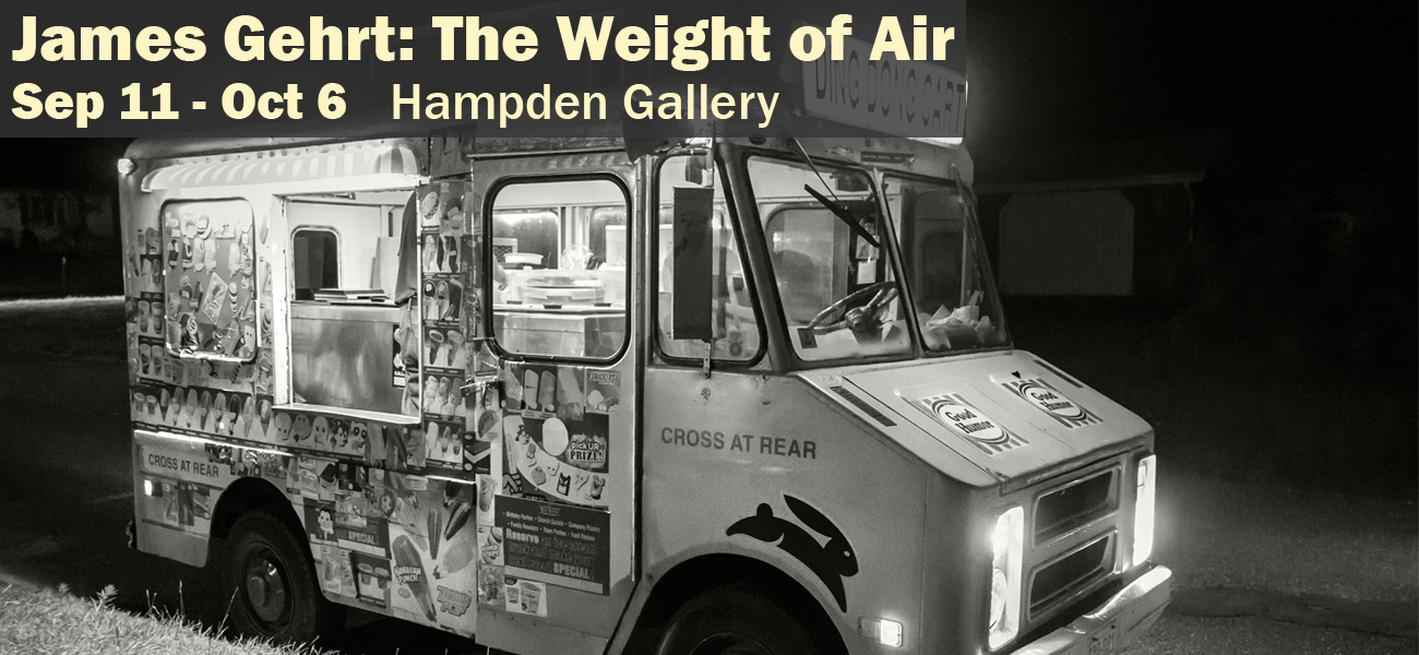 James Gehrt The Weight of Air Sep 11 - Oct 6 Hampden Gallery