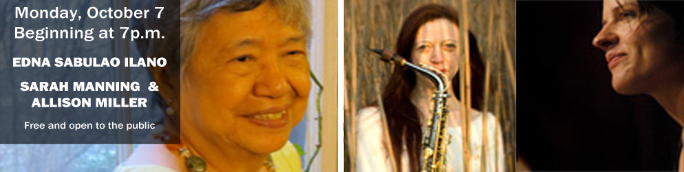 Monday, October 7 Beginning at 7p.m. EDNA SABULANO ILANO SARAH MANNING & ALLISON MILLER Free and open to the public