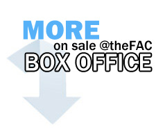 More on Sale at the FAC Box Office