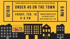 Thornes Marketplace & UMass Fine Arts Center Present Under 40 On the Town