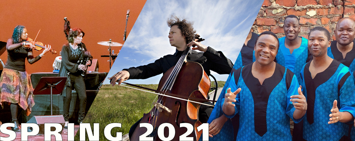 Spring 2021  Three images of upcoming shows Silkroad  with a violinist and bagpiping women on orange background, Matt Haimovitz with his cello and a blue sky in the back ground and members of Ladysmith Black Mombazo in blue shirts in front of a brick wall.